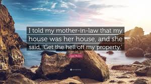 joan rivers quote u201ci told my mother in law that my house was her