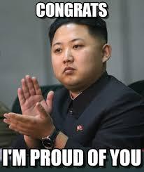 Proud Of You Meme - congrats kim jong un meme on memegen