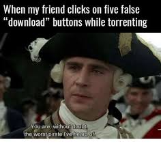 Pirate Meme - when my friend clicks on five false download buttons while