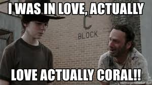Coral Meme - i was in love actually love actually coral rick and coral