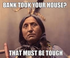 House Meme - bank took your house funny weird meme image