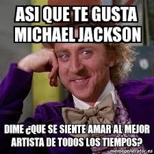 Memes De Michael Jackson - meme willy wonka asi que te gusta michael jackson dime que se