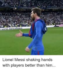 Messi Meme - world lionel messi shaking hands with players better than him meme