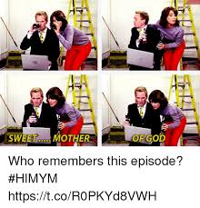 Sweet Mother Of God Meme - as sweet mother of god who remembers this episode himym