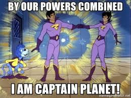 Captain Planet Meme - captain planet meme with our powers combined mne vse pohuj