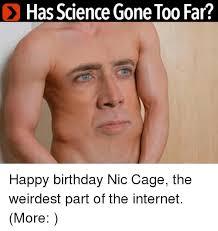 Science Birthday Meme - has science gone too far happy birthday nic cage the weirdest