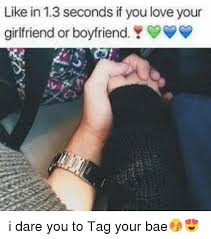 Girlfriend And Boyfriend Memes - like in 13 seconds if you love your girlfriend or boyfriend 9 i
