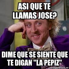 Jose Meme - meme willy wonka asi que te llamas jose dime que se siente que