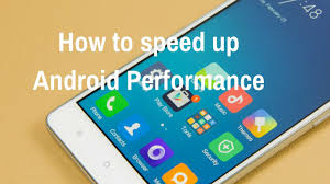 how to speed up on android how to speed up android phone performance simple 2017