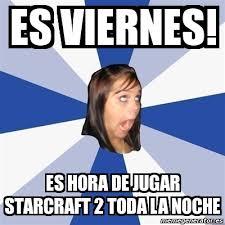 Starcraft 2 Meme - meme annoying facebook girl es viernes es hora de jugar
