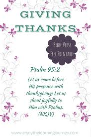 Bible Verses Of Thanksgiving Giving Thanks Psalm 95 2 Free Printable Bible Verse Enjoy The