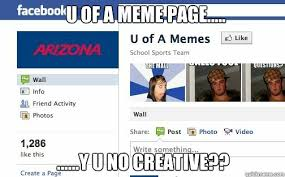 U Of A Memes - u of a meme page y u no creative u of assholes