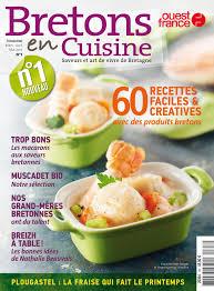 bretons en cuisine bretons en cuisine le nouveau magazine gastronomique d ouest