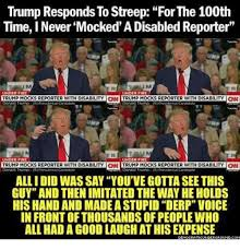 Disability Memes - trump responds to streep for the 100th time never mocked a disabled