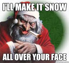 Santa Meme - i ll make it snow all over your face dirty santa quickmeme