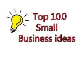 top 100 small business ideas to start in 2017 2018