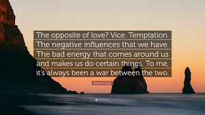 Bad Energy kendrick lamar quote u201cthe opposite of love vice temptation the