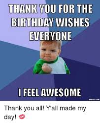Thank You Birthday Meme - thank you for the birthday wishes everyone i feel awesome diy lol