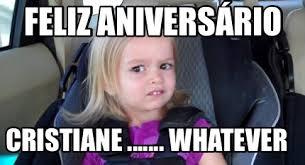 Whatever Memes - meme creator feliz aniversário cristiane whatever meme