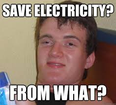 Electricity Meme - save electricity from what 10 guy quickmeme