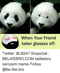 Glasses Off Meme - when your friend taker glasses off twitter blb247 snapchat