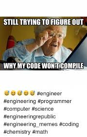 Computer Programmer Meme - still trying to figure out why my code wontcompile