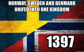 Denmark Meme - norway sweden and denmark unifed into one kingdom 1397 norway