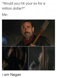 Funny Ex Meme - would you hit your ex for a million dollar me i am negan funny