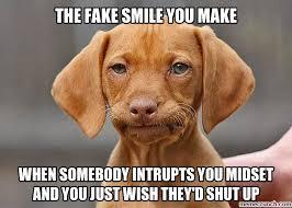 Smiling Dog Meme - fake smile you make