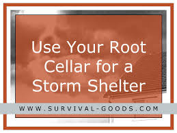 use your root cellar for a storm shelter