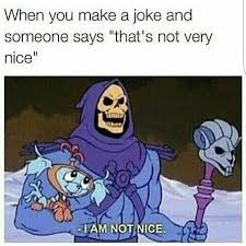 He Man Meme - he man and the masters of the universe meme i am not nice on bingememe