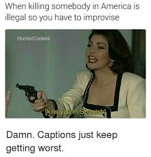 Spanish Memes - when killing somebody in america is illegal so you have to improvise