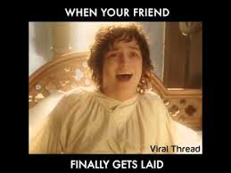 Get Laid Meme - when your friend finally gets laid youtube