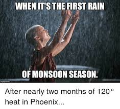 Monsoon Meme - whenit s the first rain of monsoon season imgflipcom after nearly