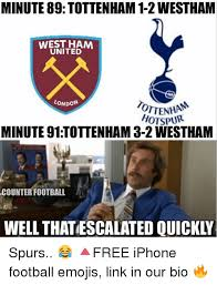 Funny Tottenham Memes - minute 89 tottenham 1 2westham west ham united london ottenha