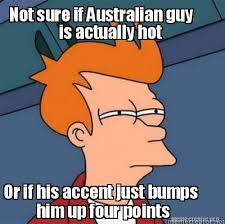 Not Sure If Meme Generator - meme creator not sure if australian guy is actually hot or if his