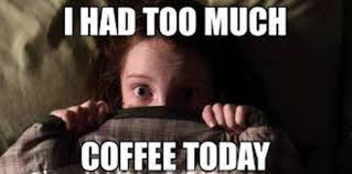 Too Much Coffee Meme - 45 fresh coffee memes