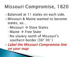 Missouri Compromise Map Activity Today U0027s Warm Up Answer In Your Notes Ppt Download