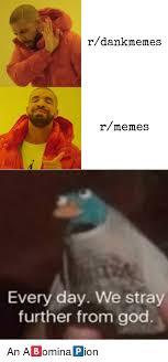 God Meme - r dank memes rmemes every day we stray further from god dank meme