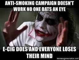 Anti Smoking Meme - anti smoking caign doesn t work no one bats an eye e cig does