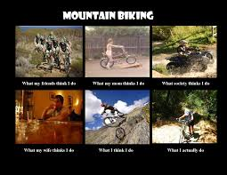 Mtb Memes - image 251101 what people think i do what i really do know