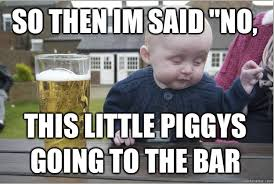 Drunk Baby Memes - when i have kids i hoping my boy is as awesome as this one