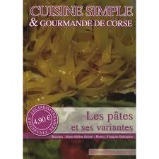 livre de cuisine simple cuisine simple gourmande de corse les pâtes et ses variantes