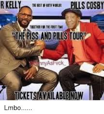 R Kelly Memes - r kelly lls cosby the piss and pills tour tickets available now lmbo