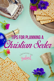 christian seder haggadah 3 tips for planning a christian seder for passover