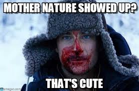Blood Meme - mother nature showed up bear grylls blood meme on memegen