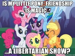 My Little Pony Meme Generator - is my little pony friendship is magic a libertarian show