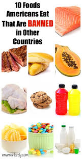 10 foods americans eat that are banned in other countries health