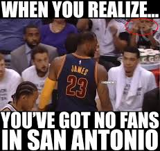San Antonio Spurs Memes - nba memes on twitter when lebron james realized he had no fans or