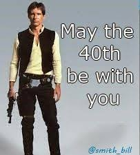 40th birthday meme han solo from star wars http billsfridayfunnies